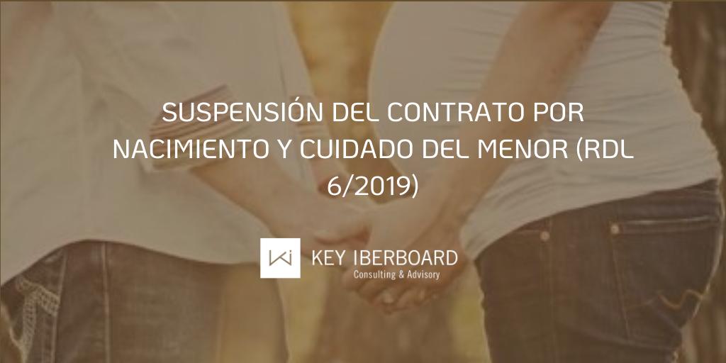 Suspensión del contrato por Nacimiento y Cuidado del Menor (RDL 6/2019)