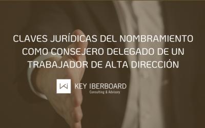 Claves jurídicas del nombramiento como consejero delegado de un trabajador de alta dirección